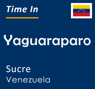 Current time in Yaguaraparo, Sucre, Venezuela