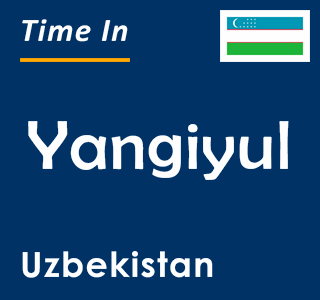Current time in Yangiyul, Uzbekistan