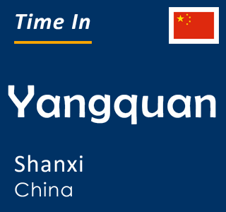 Current time in Yangquan, Shanxi, China