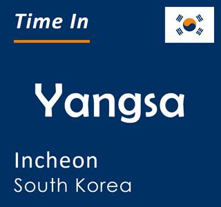 Current time in Yangsa, Incheon, South Korea