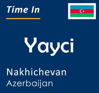 Current time in Yayci, Nakhichevan, Azerbaijan