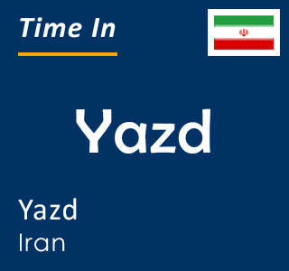 Current time in Yazd, Yazd, Iran