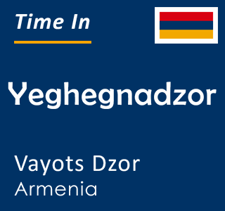 Current time in Yeghegnadzor, Vayots Dzor, Armenia