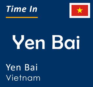 Current time in Yen Bai, Yen Bai, Vietnam