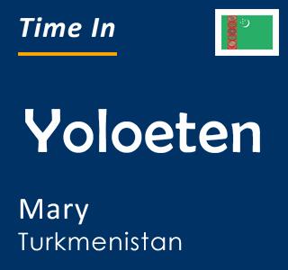 Current time in Yoloeten, Mary, Turkmenistan