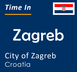 Current time in Zagreb, City of Zagreb, Croatia