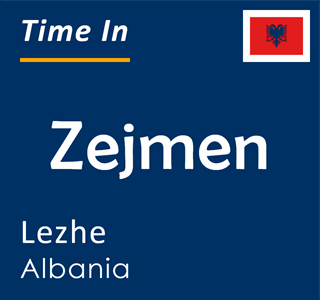 Current time in Zejmen, Lezhe, Albania