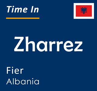 Current time in Zharrez, Fier, Albania