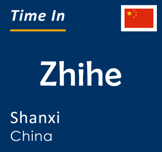 Current time in Zhihe, Shanxi, China