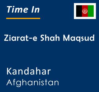 Current time in Ziarat-e Shah Maqsud, Kandahar, Afghanistan