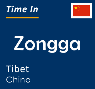 Current time in Zongga, Tibet, China