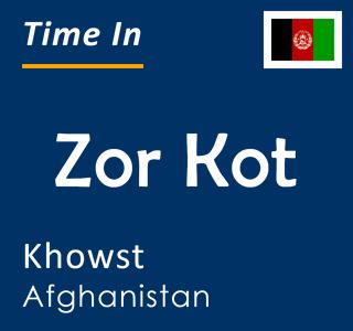Current time in Zor Kot, Khowst, Afghanistan