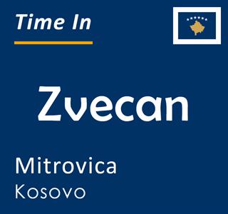Current time in Zvecan, Mitrovica, Kosovo
