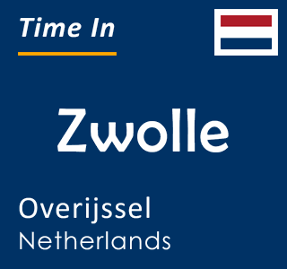 Current time in Zwolle, Overijssel, Netherlands
