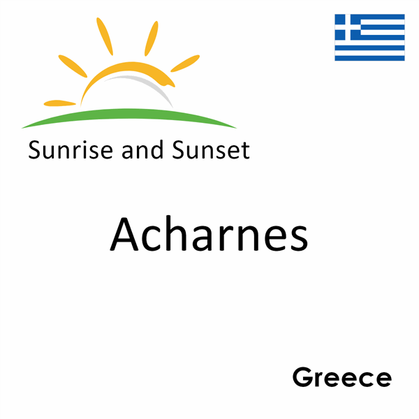 Sunrise and sunset times for Acharnes, Greece