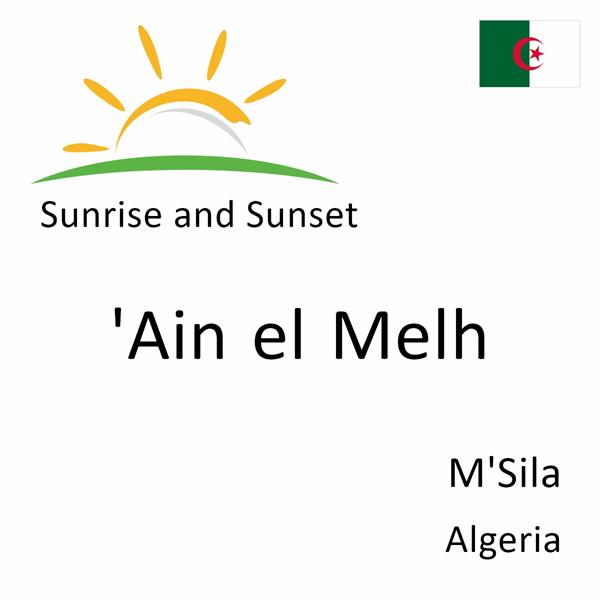 Sunrise and sunset times for 'Ain el Melh, M'Sila, Algeria