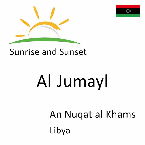 Sunrise and sunset times for Al Jumayl, An Nuqat al Khams, Libya