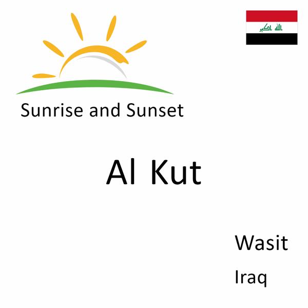 Sunrise and sunset times for Al Kut, Wasit, Iraq