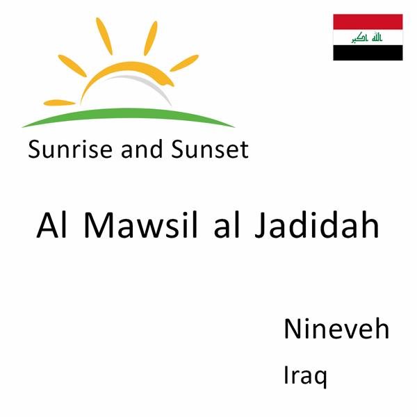 Sunrise and sunset times for Al Mawsil al Jadidah, Nineveh, Iraq