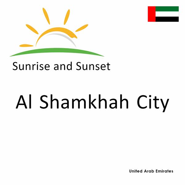 Sunrise and sunset times for Al Shamkhah City, United Arab Emirates