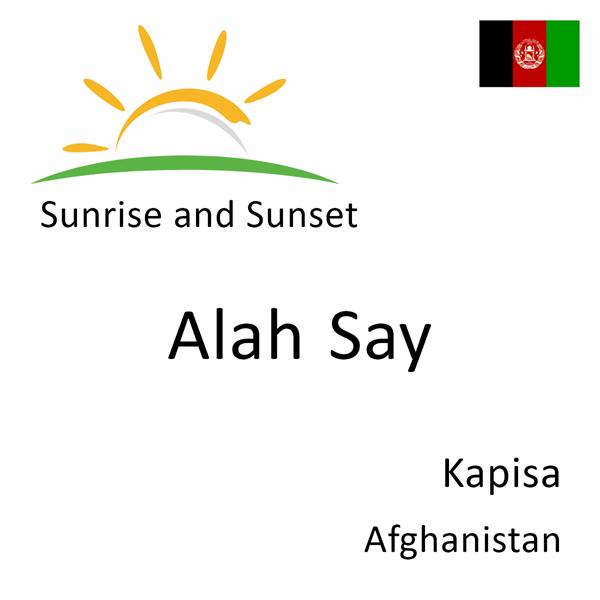Sunrise and sunset times for Alah Say, Kapisa, Afghanistan