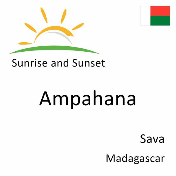 Sunrise and sunset times for Ampahana, Sava, Madagascar