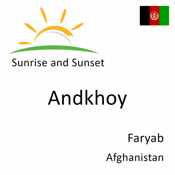 Sunrise and sunset times for Andkhoy, Faryab, Afghanistan