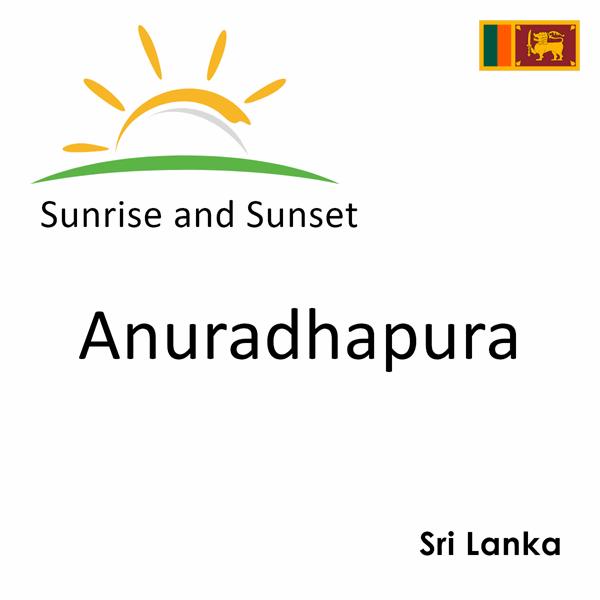 Sunrise and sunset times for Anuradhapura, Sri Lanka
