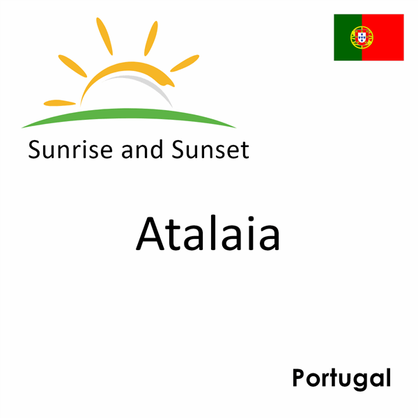 Sunrise and sunset times for Atalaia, Portugal