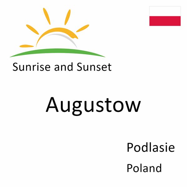 Sunrise and sunset times for Augustow, Podlasie, Poland