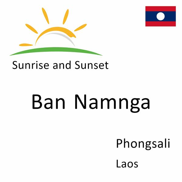 Sunrise and sunset times for Ban Namnga, Phongsali, Laos
