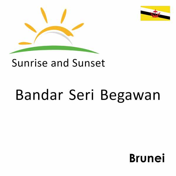 Sunrise and sunset times for Bandar Seri Begawan, Brunei