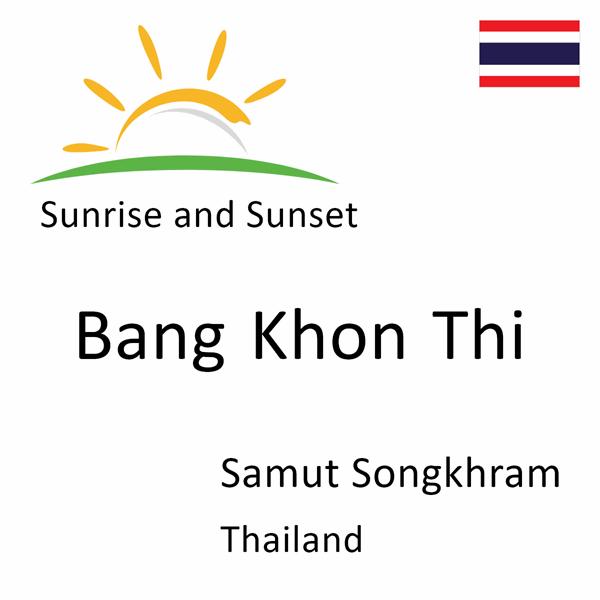 Sunrise and sunset times for Bang Khon Thi, Samut Songkhram, Thailand
