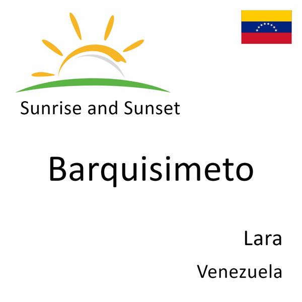 Sunrise and sunset times for Barquisimeto, Lara, Venezuela