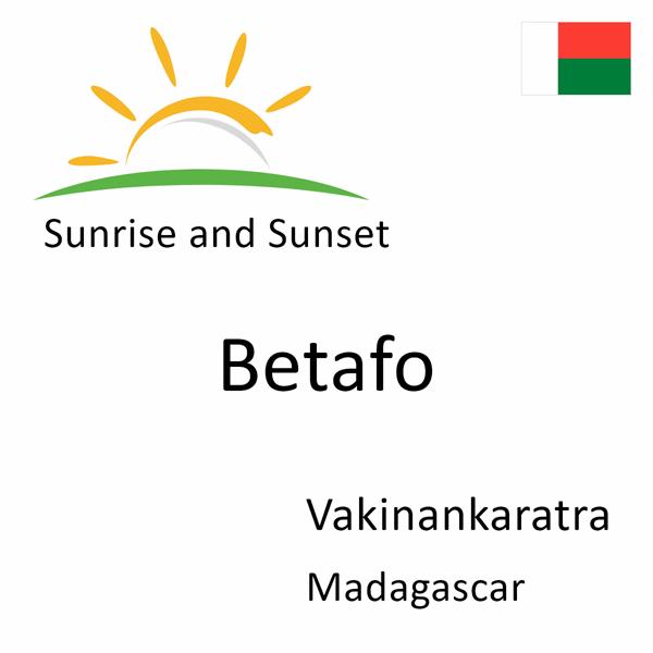 Sunrise and sunset times for Betafo, Vakinankaratra, Madagascar