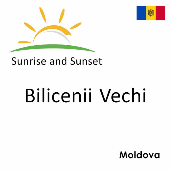Sunrise and sunset times for Bilicenii Vechi, Moldova