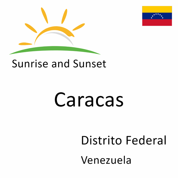 Sunrise and sunset times for Caracas, Distrito Federal, Venezuela