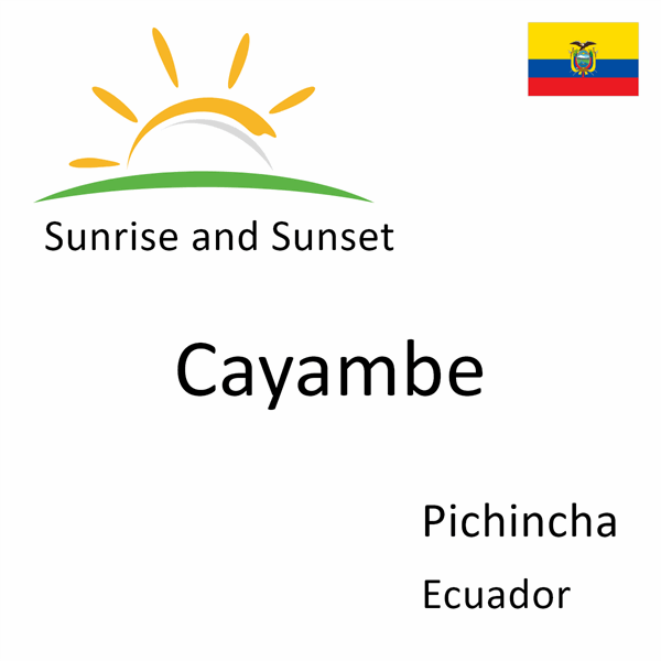 Sunrise and sunset times for Cayambe, Pichincha, Ecuador