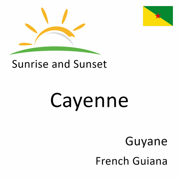 Sunrise and sunset times for Cayenne, Guyane, French Guiana