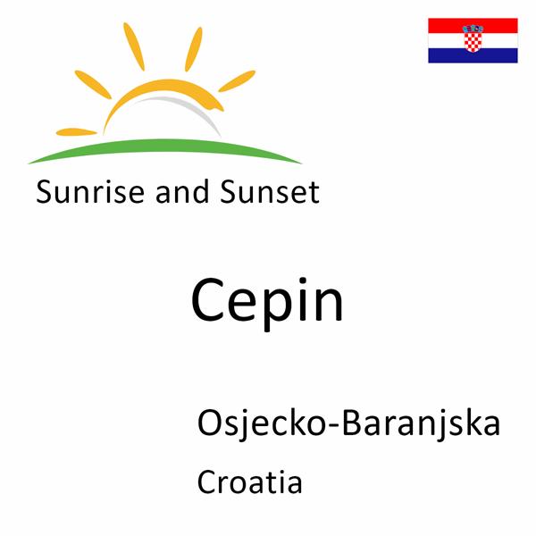 Sunrise and sunset times for Cepin, Osjecko-Baranjska, Croatia