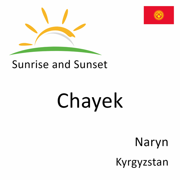 Sunrise and sunset times for Chayek, Naryn, Kyrgyzstan