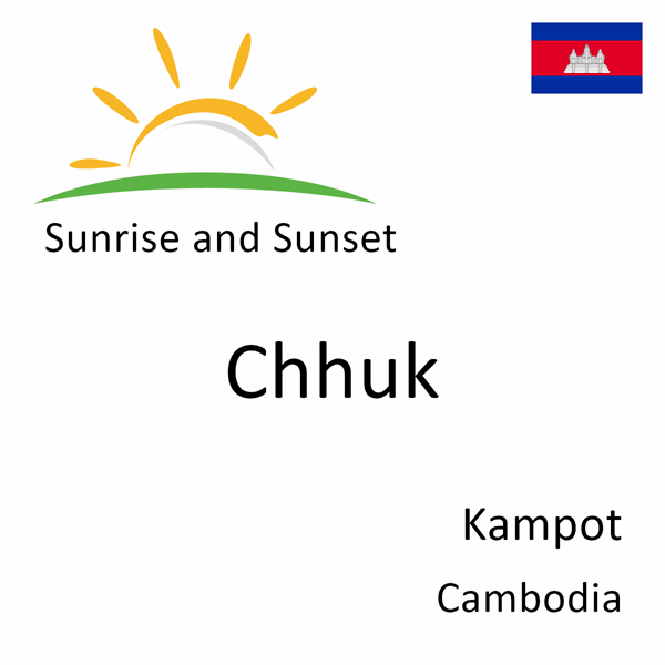 Sunrise and sunset times for Chhuk, Kampot, Cambodia