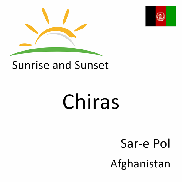 Sunrise and sunset times for Chiras, Sar-e Pol, Afghanistan