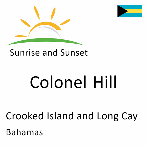Sunrise and sunset times for Colonel Hill, Crooked Island and Long Cay, Bahamas