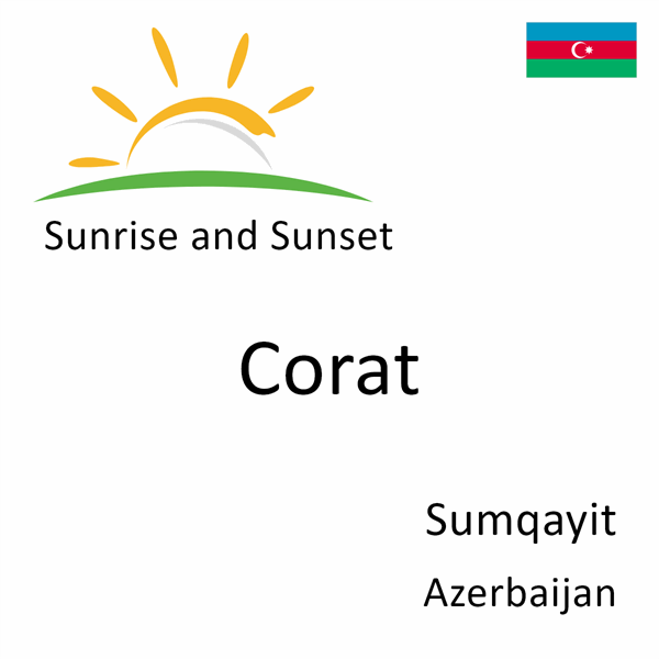 Sunrise and sunset times for Corat, Sumqayit, Azerbaijan