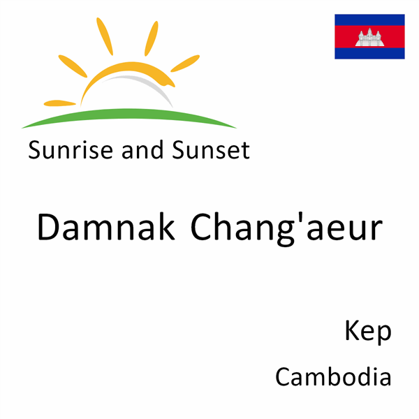 Sunrise and sunset times for Damnak Chang'aeur, Kep, Cambodia