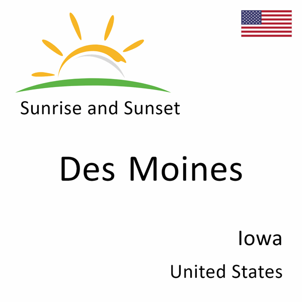Sunrise and sunset times for Des Moines, Iowa, United States