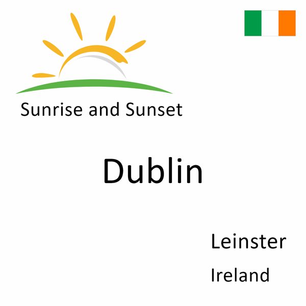 Sunrise and sunset times for Dublin, Leinster, Ireland