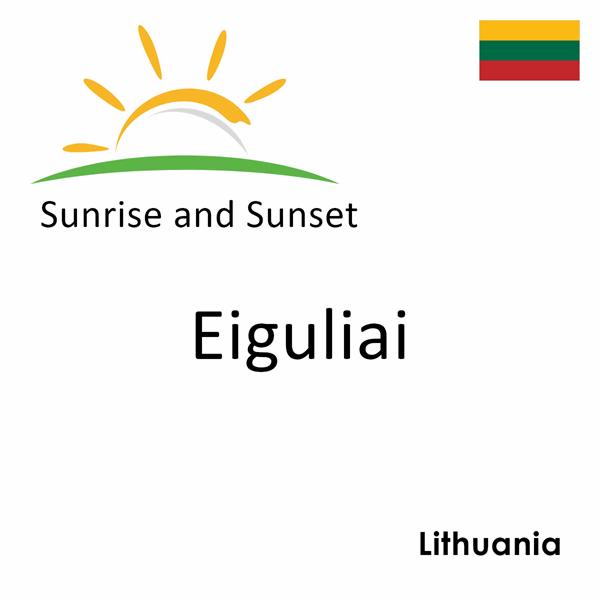 Sunrise and sunset times for Eiguliai, Lithuania