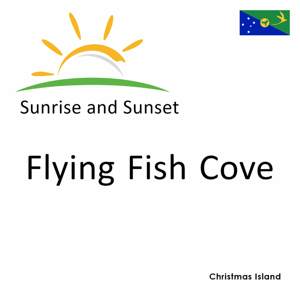 Sunrise and sunset times for Flying Fish Cove, Christmas Island